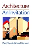 Invitation to Architecture : An Invitation, Oliver, Paul and Hayward, Richard, 0631161295