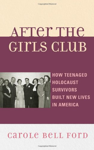 After the Girls Club: How Teenaged Holocaust Survivors Built New Lives in America pdf epub