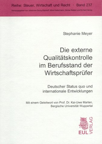 Die externe Qualitätskontrolle im Berufsstand der Wirtschaftsprüfer: Deutscher Status quo und internationale Entwicklungen (Steuer, Wirtschaft und Recht)