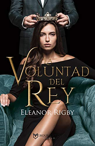 LA VOLUNTAD DEL REY por Eleanor Rigby