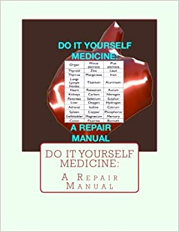 Do it yourself medicinea repair manual sari grove joseph grove do it yourself medicinea repair manual sari grove joseph grove justin wood 9781494392574 amazon books solutioingenieria