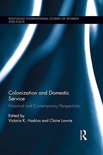 Download Colonization and Domestic Service: Historical and Contemporary Perspectives (Routledge International Studies of Women and Place) Pdf