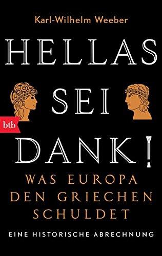 Hellas sei Dank!: Was Europa den Griechen schuldet - Eine historische Abrechnung