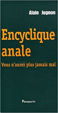 Encyclique anale : Vous n'aurez plus jamais mal par Alain Jugnon