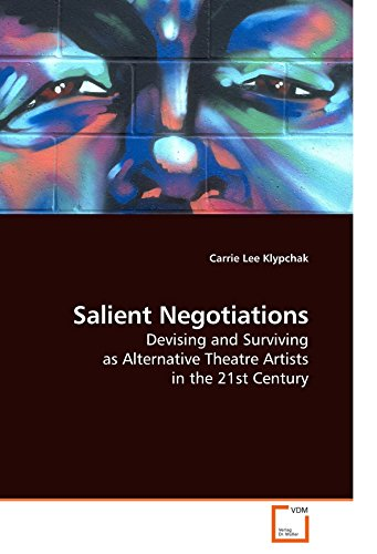 Salient Negotiations: Devising and Surviving as Alternative Theatre Artists in the 21st Century