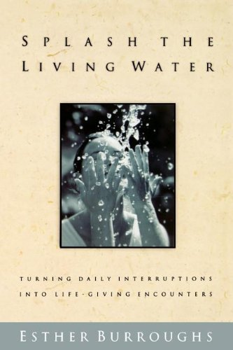 Splash The Living Water Turning Daily Interruptions Into Life-giving Encounters
