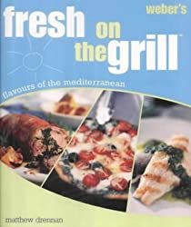 Weber's Fresh On The Grill: Flavours of the Mediterranean