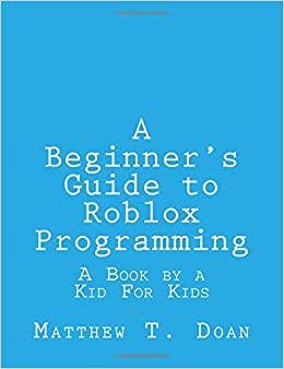 A Beginner's Guide to Roblox Programming: A Book by a Kid