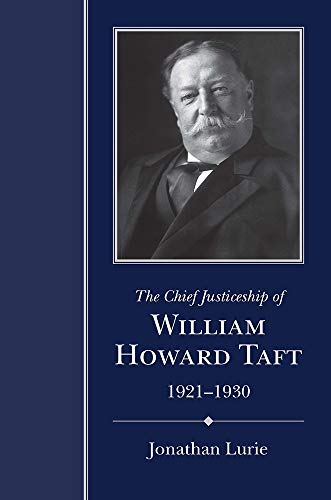 The Chief Justiceship of William Howard Taft, 1921-1930 (Chief Justiceships of the United States Supreme Court)