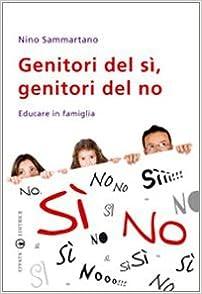 Genitori del sì, genitori del no. Educare in famiglia