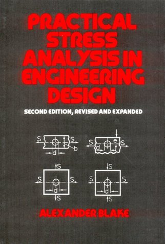 Practical Stress Analysis in Engineering Design, Second Edition, (Mechanical Engineering) by Alexander Blake