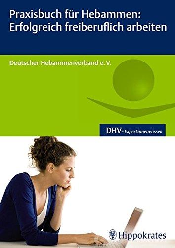 Praxisbuch für Hebammen: Erfolgreich freiberuflich arbeiten (DHV-Expertinnenwissen)