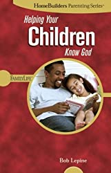 Helping Your Children Know God (Homebuilders Parenting)