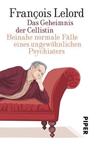 Das Geheimnis der Cellistin: Beinahe normale Fälle eines ungewöhnlichen Psychiaters