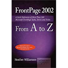 FrontPage 2002 from A to Z: A Quick Reference of More than 300 Microsoft FrontPage Tasks, Terms and Tricks
