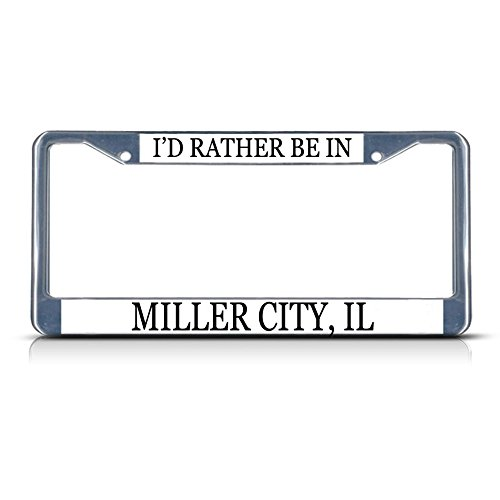 Metal License Plate Frame Solid Insert I'd Rather Be in Miller City, Il Car Auto Tag Holder - Chrome 2 Holes, Set of 2]()
