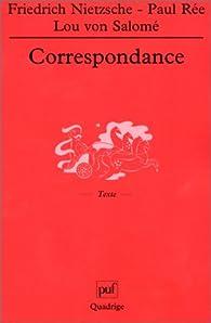Correspondance : Friedrich Nietzsche / Paul Rée / Lou von Salomé  par Friedrich Nietzsche