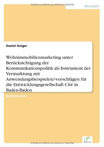 Wohnimmobilienmarketing unter Berücksichtigung der Kommunikationspolitik als Instrument der Vermarktung mit Anwendungsbe