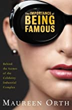 The Importance of Being Famous : Behind the Scenes of the Celebrity-Industial Complex