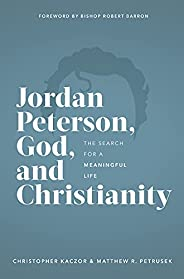 Jordan Peterson, God, and Christianity: The Search for a Meaningful Life (English Edition)