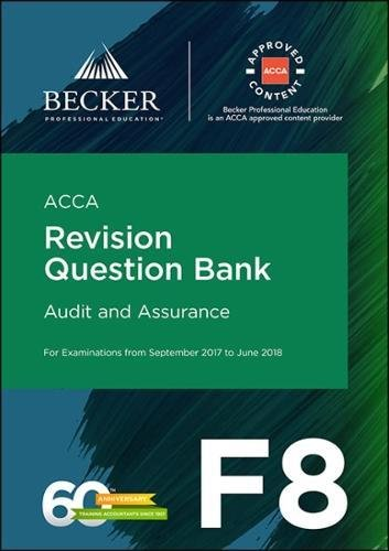 ACCA Approved – F8 Audit and Assurance (September 2017 to June 2018 Exams): Revision Question Bank