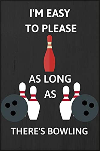 Descargar Libros Gratis I'm Easy To Please As Long As There's Bowling: Bowling Gifts Notebook / Journal Leer PDF