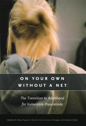 On Your Own without a Net: The Transition to Adulthood for Vulnerable Populations (The John D. and Catherine T. MacArthur Foundation Series on Mental Health and Development)