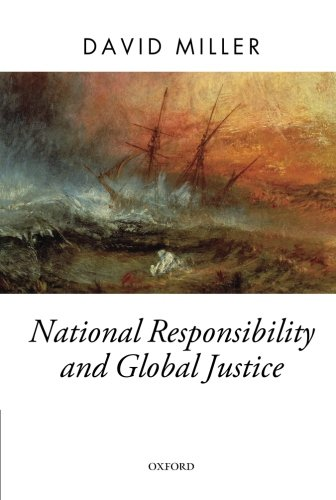 National Responsibility and Global Justice (Oxford Political Theory)
