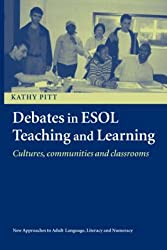 Debates in ESOL Teaching and Learning: Cultures, Communities and Classrooms (New Approaches to Adult Language, Literacy and Numeracy)