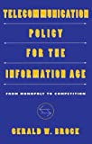 Telecommunication Policy for the Information Age : From Monopoly to Competition, Brock, Gerald W., 0674873262