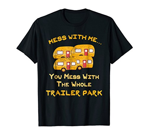 Mess with Me Mess with the Whole Trailer Park Apparel Gifts
