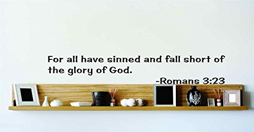 Top Selling Decals - Prices Reduced : For All Have Sinned And Fall Short Of The Glory Of God. - Romans 3:23 Inspirational Life Bible Quote God's Scripture Christ Church Vinyl Wall Picture Art Image Living Room Bedroom Home Decor Peel & Stick Sticker Graphic Design Wall - 22 Colors Available - Item 6x20