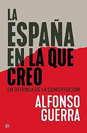 La España en la que creo (Ensayo) eBook: Guerra, Alfonso: Amazon.es: Tienda Kindle