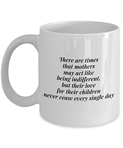 Funny Mother 11Oz Coffee Mug, There Are Times That Mothers May Act Like Being Indifferent, But Their Love For Their Children Never Cease Every Single ()