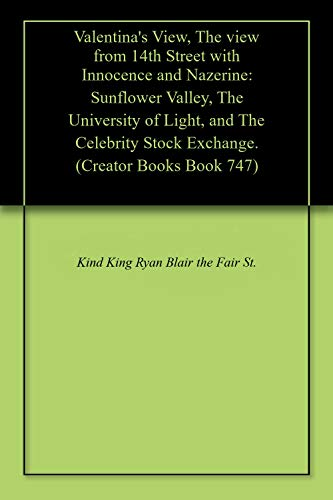 Valentina's View, The view from 14th Street with Innocence and Nazerine: Sunflower Valley, The University of Light, and The Celebrity Stock Exchange. (Creator Books Book 747)