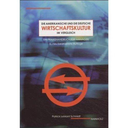 Die amerikanische und die deutsche Wirtschaftskultur im Vergleich: Ein Praxishandbuch für Manager