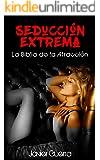 Seducción Extrema: La Biblia de la Atracción