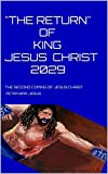2029 THE RETURN OF JESUS CHRIST: THE SECOND