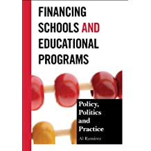Financing Schools and Educational Programs: Policy, Practice, and Politics