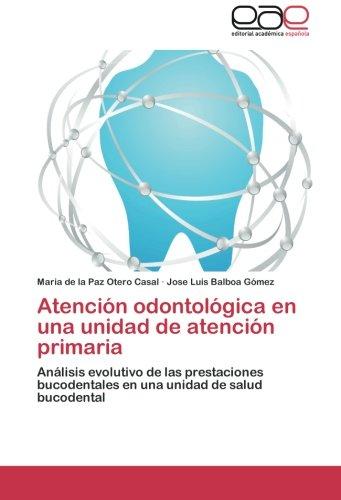 Atencion odontologica en una unidad de atencion primaria: Analisis evolutivo de las prestaciones bucodentales en una unidad de salud bucodental (Spanish Edition) [Maria de la Paz Otero Casal - Jose Luis Balboa Gomez] (Tapa Blanda)