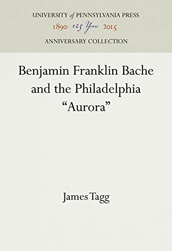 Benjamin Franklin Bache and the Philadelphia Aurora