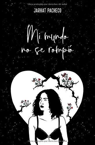 Mi mundo no se rompió  [Pacheco, Jarhat] (Tapa Blanda)