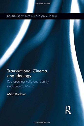 Transnational Cinema and Ideology: Representing Religion, Identity and Cultural Myths (Routledge Studies in Religion and