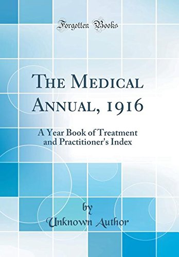 Read Online The Medical Annual, 1916: A Year Book of Treatment and Practitioner's Index (Classic Reprint) PDF