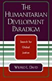 The Humanitarian Development Paradigm, L. Wilfred David, 0761827560