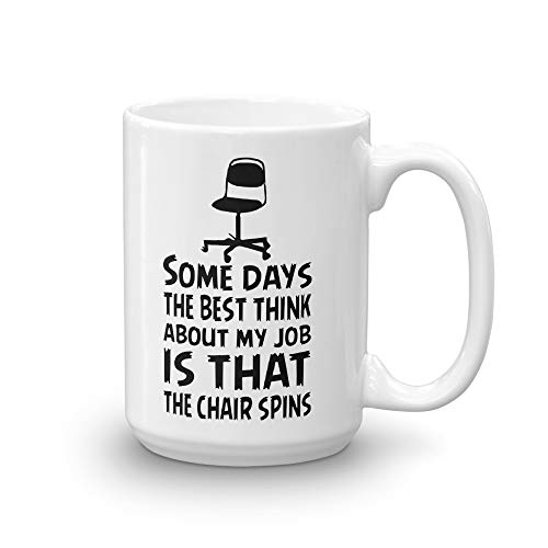 Some Days The Best Thing About My Job is That The Chair Spins | 11 oz or 15 oz Ceramic Coffee Gift Mug | Tea Cup