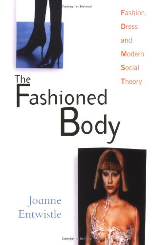 The Fashioned Body: Fashion, Dress and Modern Social Theory