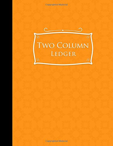 Two Column Ledger: Account Book Journal, Accounting Notebook, Ledger Books For Bookkeeping, Orange Cover, 8.5