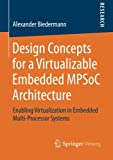 Design Concepts for a Virtualizable Embedded MPSoC Architecture, Alexander Biedermann, 3658080469