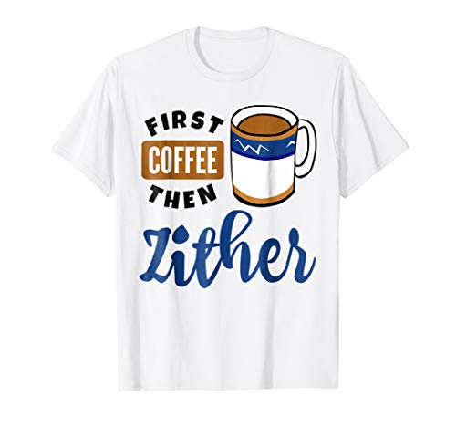 First Coffee Then Zither Music Lover Coffee Mug T-Shirt